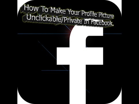 How To Make Your Profile Picture Unclickable/Private In Facebook