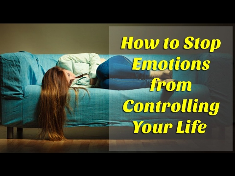 How to Stop Emotions from Controlling Your Life