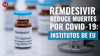 Remdesivir reduce muertes por covid-19 y acelera recuperación institutos de EU