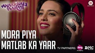 Mora Piya Matlab Ka Yaar   Anaarkali of Aarah   Swara Bhaskar   Swati Sharma   Rohit Sharma