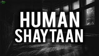 WHEN SHAYTAAN COMES IN A HUMAN FORM