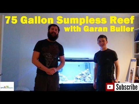 75 Gallon Sumpless Reef System Walk Through with Garan Buller!!!