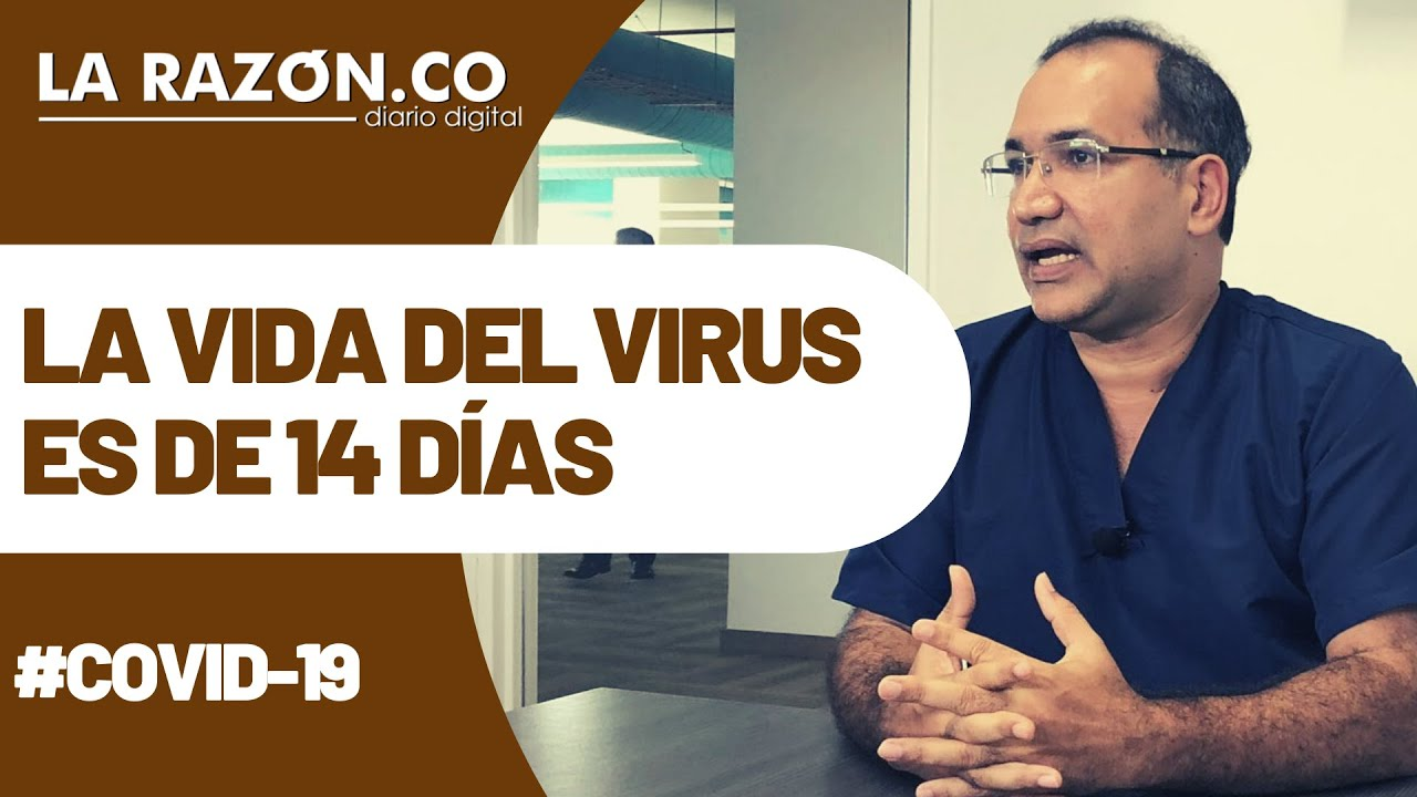 La vida del virus Covid-19 es de 14 días.