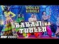 Babaji Ka Thullu Video Song Dolly Ki Doli T Series