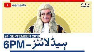 News Headlines | 6PM | SAMAA TV | Sep 24, 2018