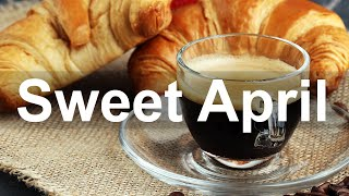 Sweet April Morning – Relax Jazz Cafe and Bossa Nova Music for Good Mood