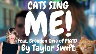 Cats Sing ME! feat. Brendon Urie by Taylor Swift | Cats Singing Song