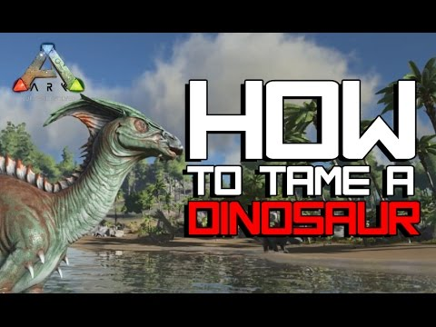 HOW TO TAME A DINOSAUR IN - ARK: Survival Evolved