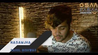 Nasamjha - Adrian Pradhan // Rahul Bishwas Cover #OsaaPasaa #JyovanStudios