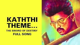 Kaththi Theme…The Sword of Destiny - Full Audio
