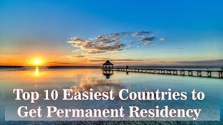 Top  10 easiest countries to get permanent residency