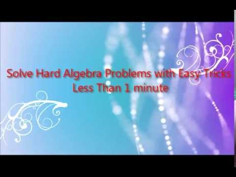Math Simple Tricks Solve hard algebra problems easy under 1 minute