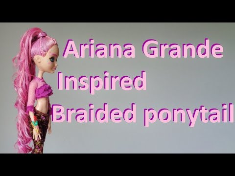 How to: Ariana Grande BBMA braided ponytail on doll hair