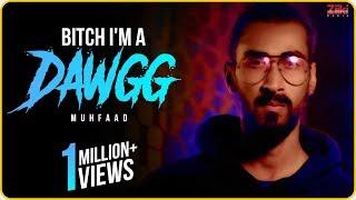 Muhfaad | Bitch I'm A Dawgg | Mynk ki filam (Official Music Video) | 2018