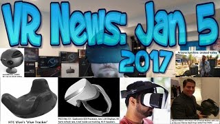 VR News: Jan 5 -  HTC Double Header at CES -  AMD Performance Reborn? & More!