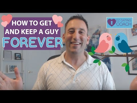 How To Get and Keep a Guy Forever