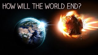 When And How Will The World End?