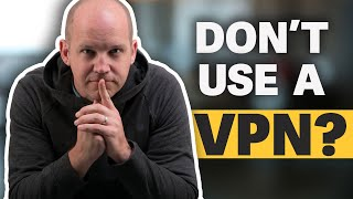 Don't Use a VPN...it's not the ultimate security fix you've been told