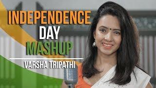 Independence Day Mashup | Varsha Tripathi | Patriotic Songs 2019