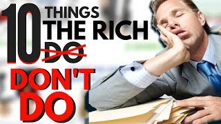 10 Things The Rich DON'T Do (Most People Do)
