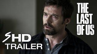The Last of Us Movie Trailer - Hugh Jackman, Ellen Page (Fan Made)