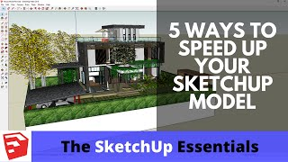 5 Essential Tips To Speed Up A Sketchup Model - The Sketchup Essentials #15