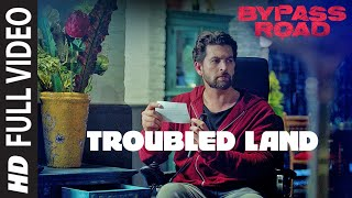 Troubled Land Full Video   Bypass Road   Neil Nitin Mukesh, Adah S   Hanita Bhambri   Mayur Jumani