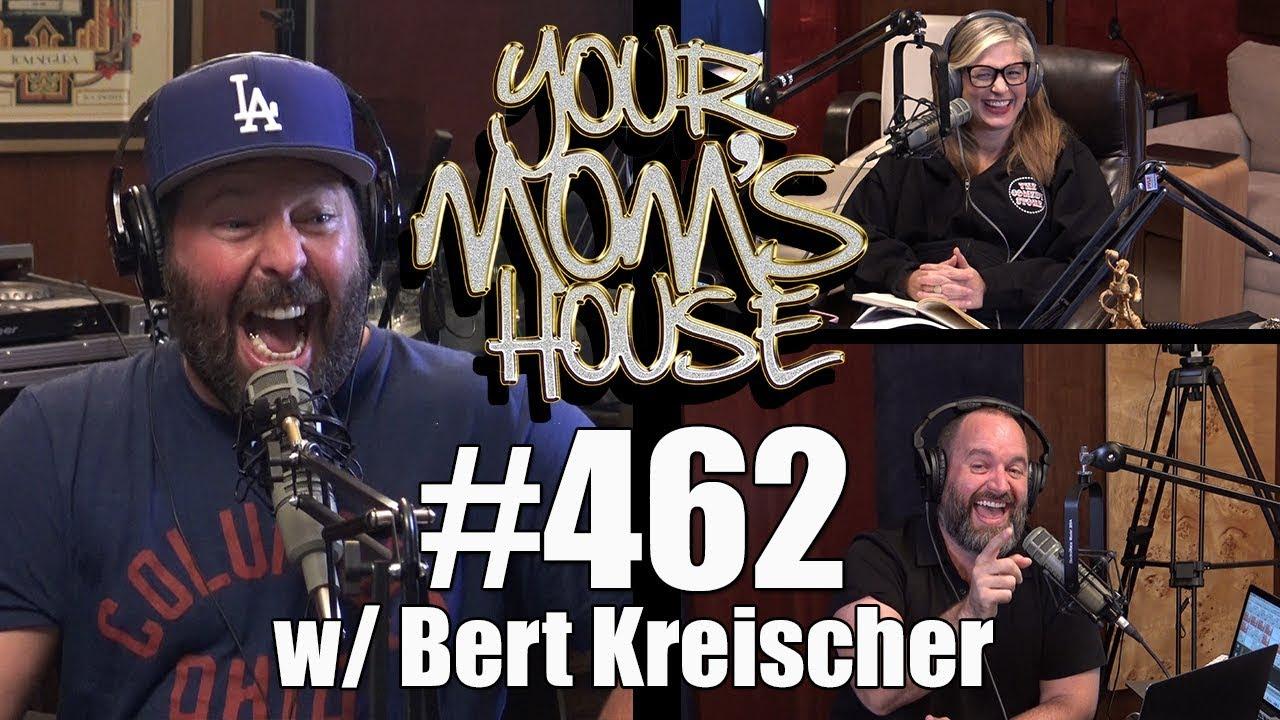 Your Mom's House Podcast - Ep. 462 w/ Bert Kreischer