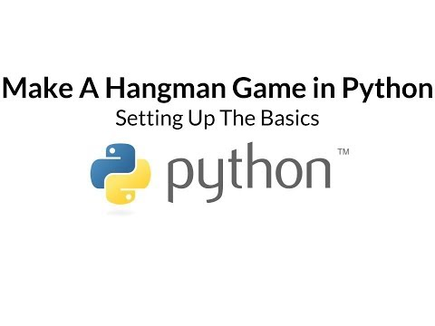 Make A Hangman Game in Python   Part One - Setting Up The Basics