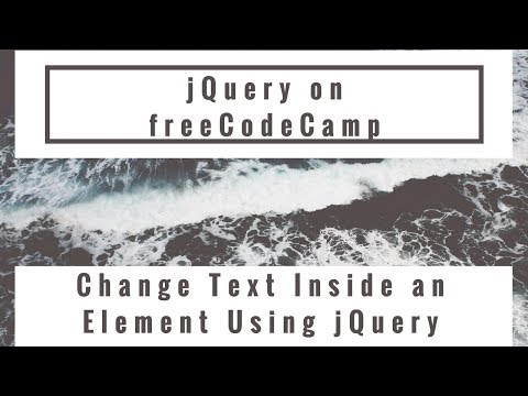 Change Text Inside an Element Using jQuery, jQuery in freeCodeCamp