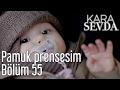 Download   Kara Sevda 55. Bölüm - Pamuk Prensesim MP3,3GP,MP4