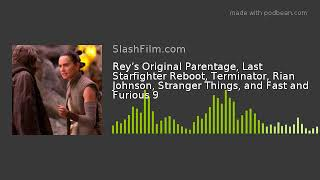 Rey's Original Parentage, Last Starfighter Reboot, Terminator, Rian Johnson, Stranger Things, and