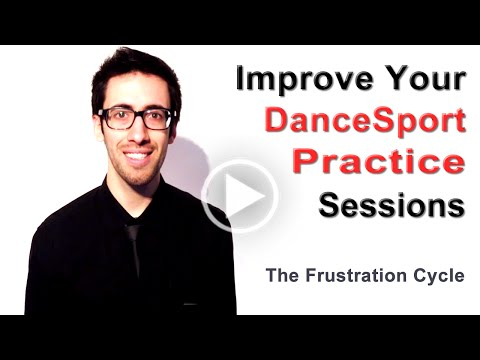 Improve Your DANCESPORT Practice Sessions - The Frustation Cycle - Mental Coach Ballroom