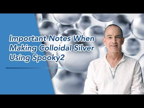 Important Notes When Making Colloidal Silver Using Spooky2