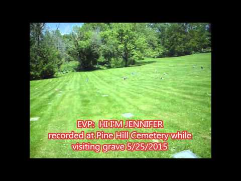 EVP:  HI I'M JENNIFER recorded at Pine Hill Cemetery while visiting grave 5/25/2015
