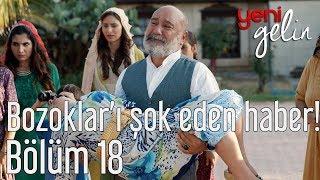 Download Yeni Gelin 18. Bölüm - Bozoklar'ı Şok Eden Haber! Video