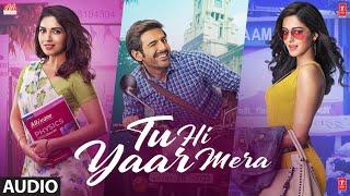 Tu Hi Yaar Mera Full Audio| Pati Patni Aur Woh | Kartik A,Bhumi P,Ananya P| Rochak,Arijit S,Neha Ka