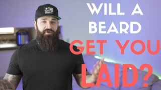 Will a Beard get you Laid? | Do women really love beards???