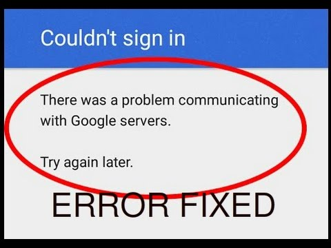 Couldn't sign in-There was a problem communicating with Google servers error fix