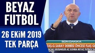 Beyaz Futbol 26 Ekim 2019 Tek Parça