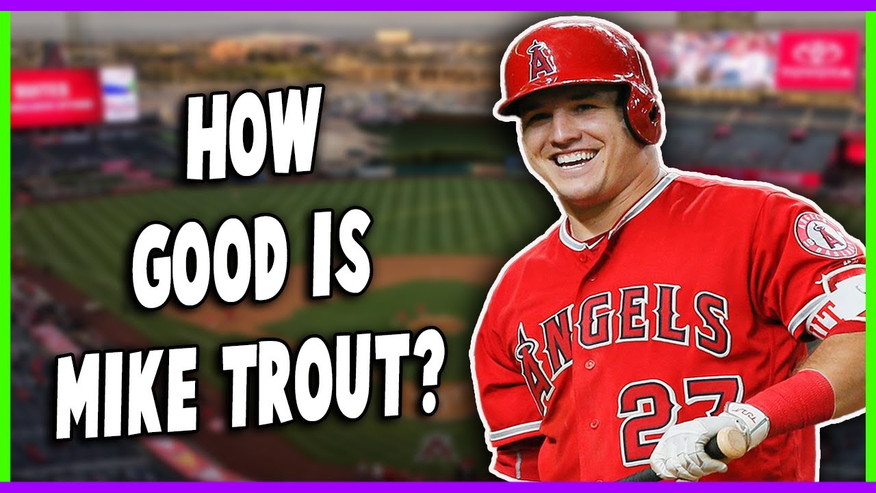 So...How Good is Mike Trout?