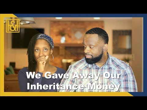 We Gave Away Our Inheritance Money