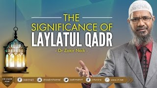 THE SIGNIFICANCE OF LAYLATUL QADR | BY DR ZAKIR NAIK