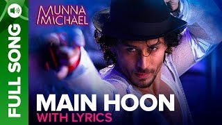 Main Hoon - Full song with Lyrics | Munna Michael | Tiger Shroff | Siddharth Mahadevan , Tanishk