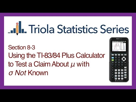 TI 83/84 Section 8-3: Using the TI-83/84 to Test a Claim About Mean with Std. Dev. NOT Known