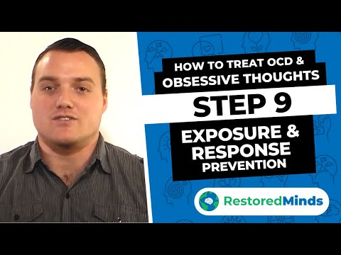 How to Treat OCD & Obsessive Thoughts - Step 9 - Exposure and Response Prevention