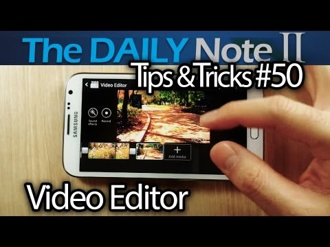 Samsung Galaxy Note 2 Tips & Tricks Episode 50: Video Editor Now Available in Samsung Apps!