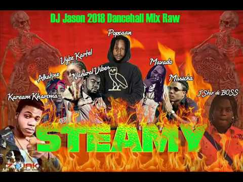 NEW DANCEHALL MIX RAW -2018 MARCH - POPCAAN -STEAMY