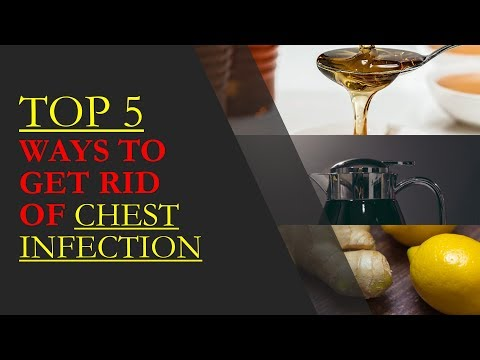 TOP 5 WAYS TO GET RID OF CHEST INFECTION