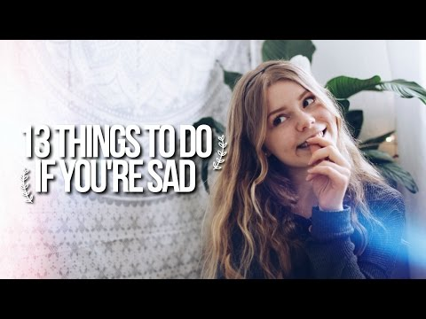 13 THINGS TO DO IF YOU'RE SAD / HOW TO BE HAPPY!